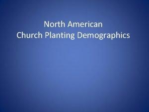 North American Church Planting Demographics Establishing churches with