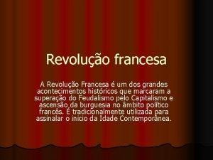 Revoluo francesa A Revoluo Francesa um dos grandes