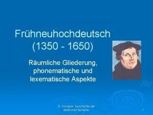 Frhneuhochdeutsch 1350 1650 Rumliche Gliederung phonematische und lexematische