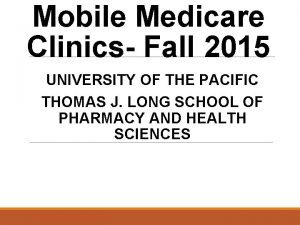 Mobile Medicare Clinics Fall 2015 UNIVERSITY OF THE