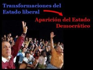 Transformaciones del Estado liberal Aparicin del Estado Democrtico