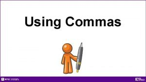 Using Commas Using Commas Introductory phrases Items in