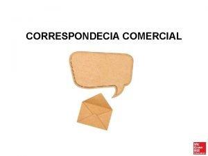 CORRESPONDECIA COMERCIAL CONCEPTO La correspondencia comercial es aquel