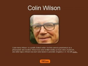 Colin Wilson Colin Henry Wilson is a prolific
