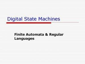 Digital State Machines Finite Automata Regular Languages Chapter