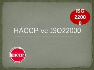ISO 2200 0 HACCP ve ISO 22000 ISO