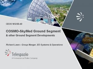 CEOS WGISS40 COSMOSky Med Ground Segment other Ground