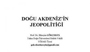 DOU AKDENZN JEOPOLT Prof Dr Hseyin GKEKU Yakn