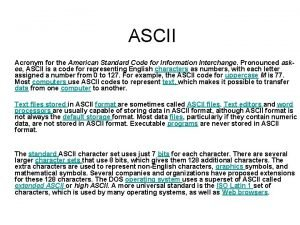 ASCII Acronym for the American Standard Code for