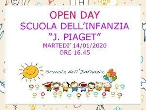 OPEN DAY SCUOLA DELLINFANZIA J PIAGET MARTEDI 14012020