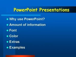 Power Point Presentations l Why use Power Point