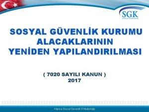 SOSYAL GVENLK KURUMU ALACAKLARININ YENDEN YAPILANDIRILMASI 7020 SAYILI