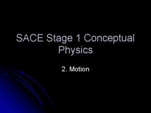 SACE Stage 1 Conceptual Physics 2 Motion 2