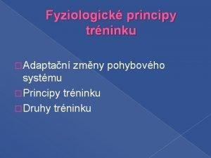 Fyziologick principy trninku Adaptan zmny pohybovho systmu Principy