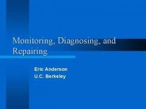 Monitoring Diagnosing and Repairing Eric Anderson U C