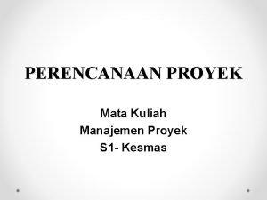 PERENCANAAN PROYEK Mata Kuliah Manajemen Proyek S 1
