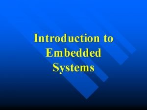 Introduction to Embedded Systems Objectives Introduction to embedded