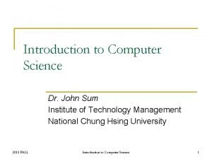 Introduction to Computer Science Dr John Sum Institute
