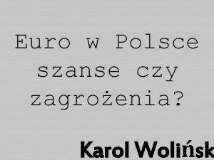 Euro w Polsce szanse czy zagroenia Karol Wolisk