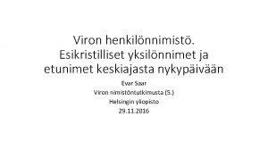 Viron henkilnnimist Esikristilliset yksilnnimet ja etunimet keskiajasta nykypivn