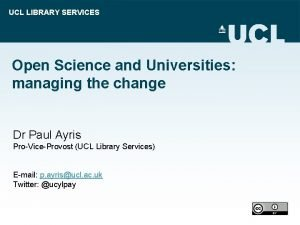 UCL LIBRARY SERVICES Open Science and Universities managing