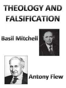 THEOLOGY AND FALSIFICATION Basil Mitchell Antony Flew THEOLOGY