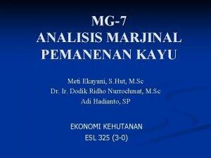 MG7 ANALISIS MARJINAL PEMANENAN KAYU Meti Ekayani S