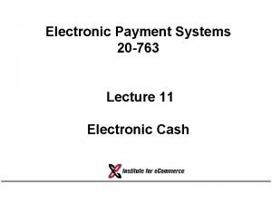 Electronic Payment Systems 20 763 Lecture 11 Electronic