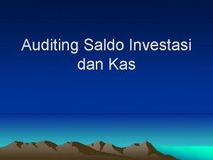 Auditing Saldo Investasi dan Kas Presentation Outline Investasi