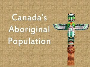 Canadas Aboriginal Population Canadas Aboriginal Population Explain the