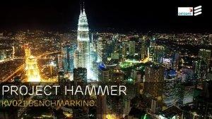 Project hammer KV 021 Benchmarking Hammer Project KV