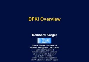 DFKI Overview Reinhard Karger German Research Center for
