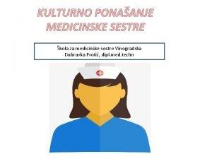 KULTURNO PONAANJE MEDICINSKE SESTRE kola za medicinske sestre