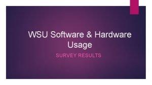 WSU Software Hardware Usage SURVEY RESULTS Participant Characteristics