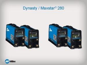 Dynasty Maxstar 280 Quick Specs Dynasty 280 Processes