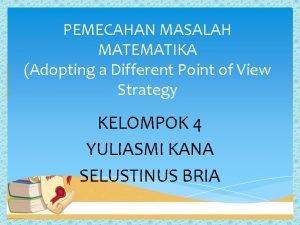 PEMECAHAN MASALAH MATEMATIKA Adopting a Different Point of
