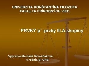 UNIVERZITA KONTANTNA FILOZOFA FAKULTA PRRODNCH VIED 1 PRVKY