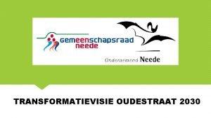 TRANSFORMATIEVISIE OUDESTRAAT 2030 Agenda 19 45 Welkomstwoord Procesverloop