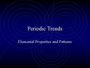 Periodic Trends Elemental Properties and Patterns Periodic Trends