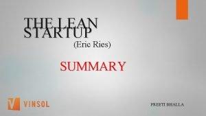 THE LEAN STARTUP Eric Ries SUMMARY PREETI BHALLA