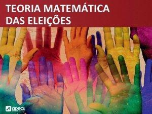 TEORIA MATEMTICA DAS ELEIES TEORIA MATEMTICA DAS ELEIES