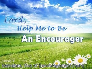 Lesson 4 Barnabas Son of Encouragement Part 1