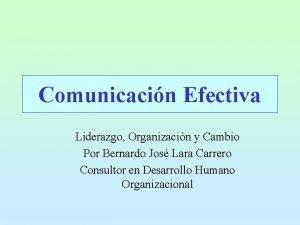 Comunicacin Efectiva Liderazgo Organizacin y Cambio Por Bernardo