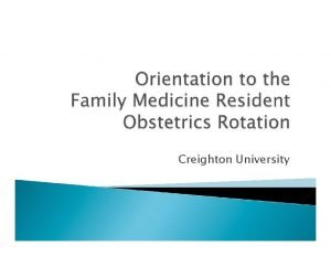Creighton University Welcome We to the obstetrics rotation