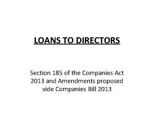 LOANS TO DIRECTORS Section 185 of the Companies