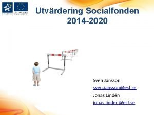 Utvrdering Socialfonden 2014 2020 Sven Jansson sven janssonesf