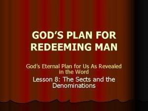 GODS PLAN FOR REDEEMING MAN Gods Eternal Plan