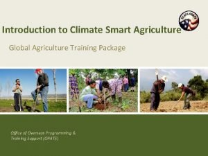 Introduction to Climate Smart Agriculture Global Agriculture Training