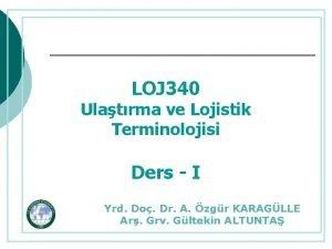 LOJ 340 Ulatrma ve Lojistik Terminolojisi Ders I