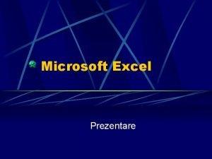 Microsoft Excel Prezentare Prezentare Lansarea programului Executati clic